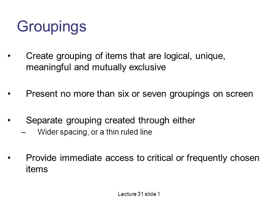 Groupings Create grouping of items that are logical, unique, meaningful and mutually exclusive.