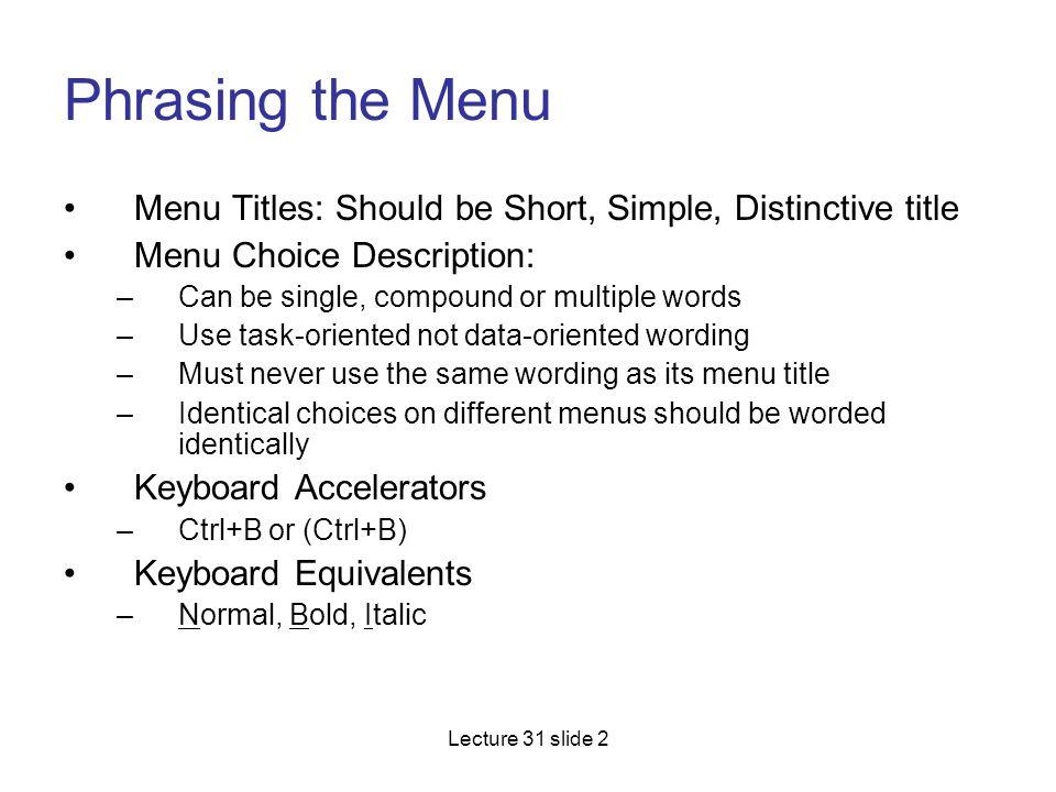 Phrasing the Menu Menu Titles: Should be Short, Simple, Distinctive title. Menu Choice Description: