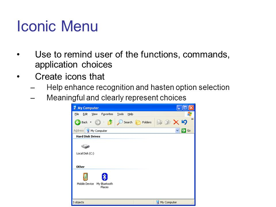 Iconic Menu Use to remind user of the functions, commands, application choices. Create icons that.