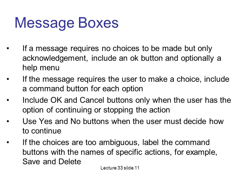 Message Boxes If a message requires no choices to be made but only acknowledgement, include an ok button and optionally a help menu.
