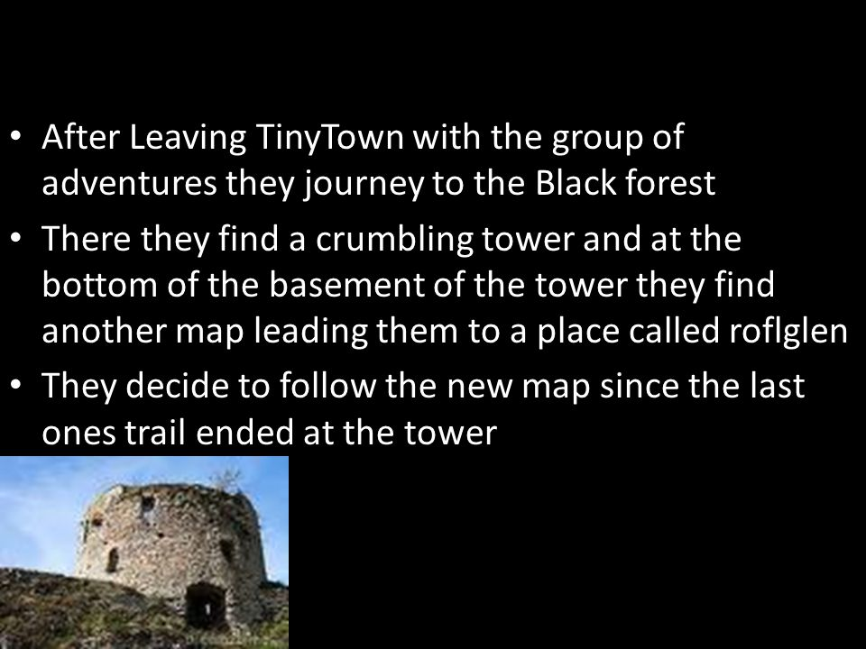After Leaving TinyTown with the group of adventures they journey to the Black forest