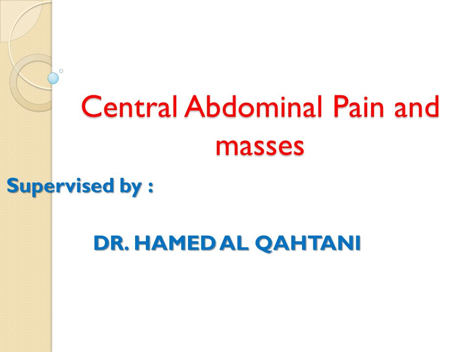 Central Abdominal Pain and masses