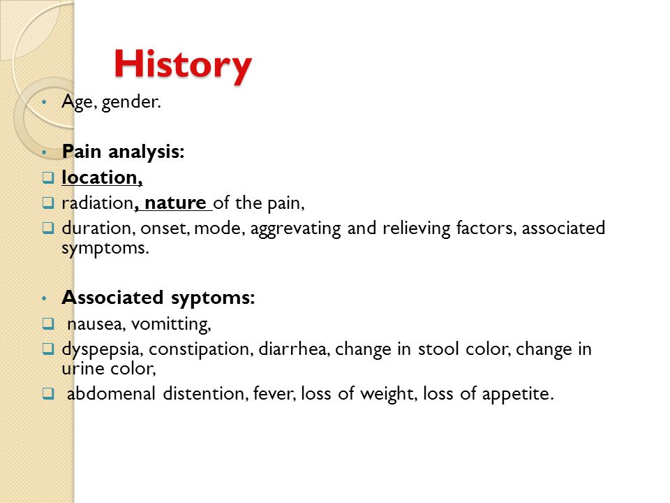 History Age, gender. Pain analysis: location,