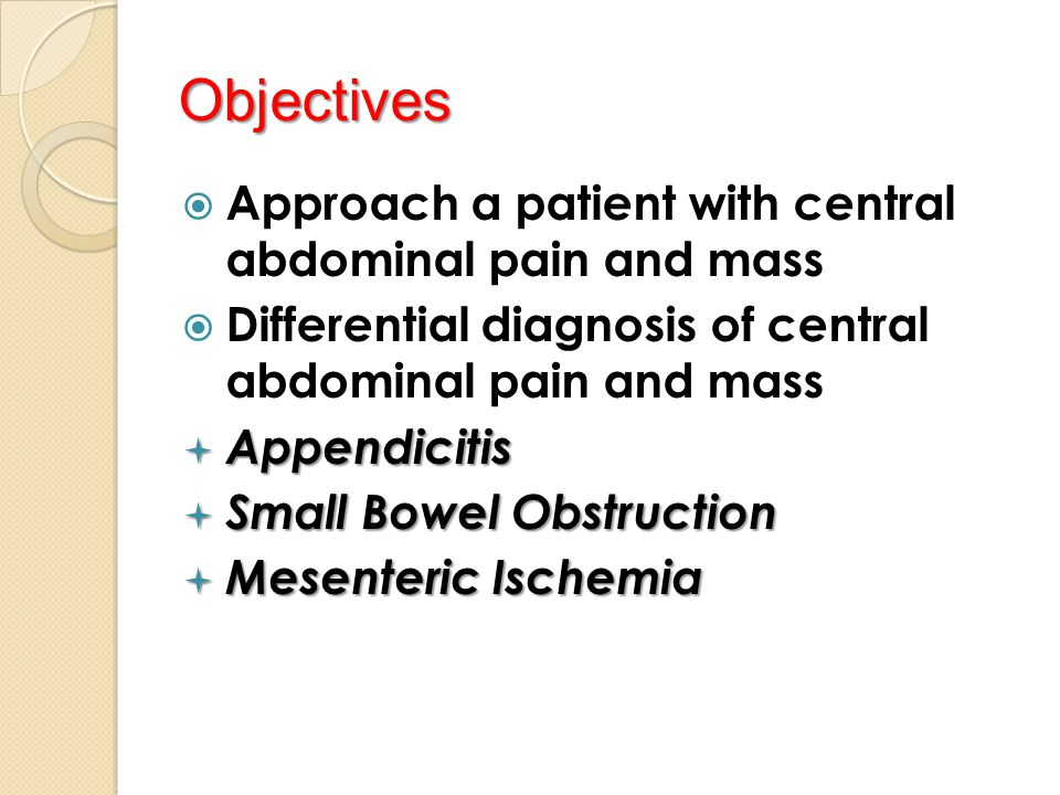Objectives Approach a patient with central abdominal pain and mass