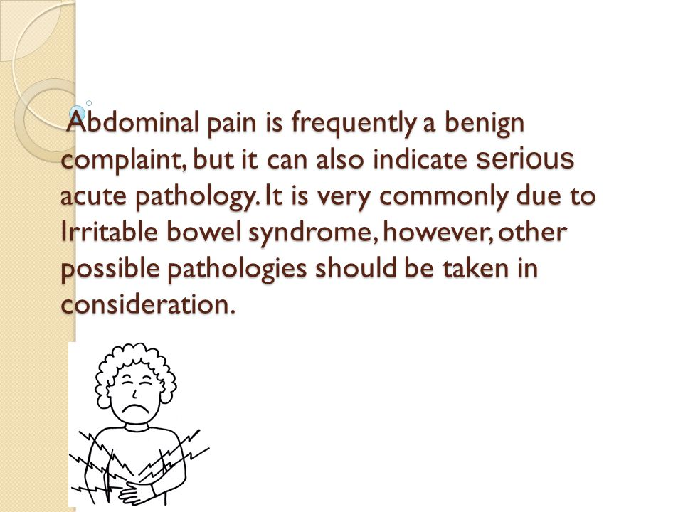 Abdominal pain is frequently a benign complaint, but it can also indicate serious acute pathology.