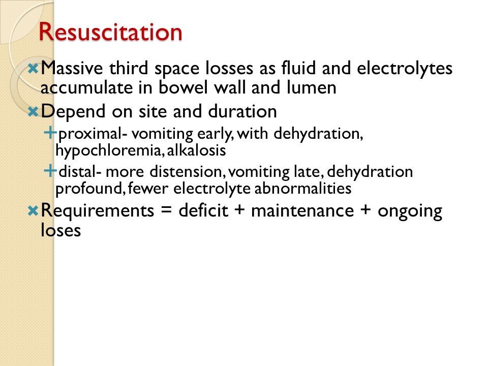 Resuscitation Massive third space losses as fluid and electrolytes accumulate in bowel wall and lumen.