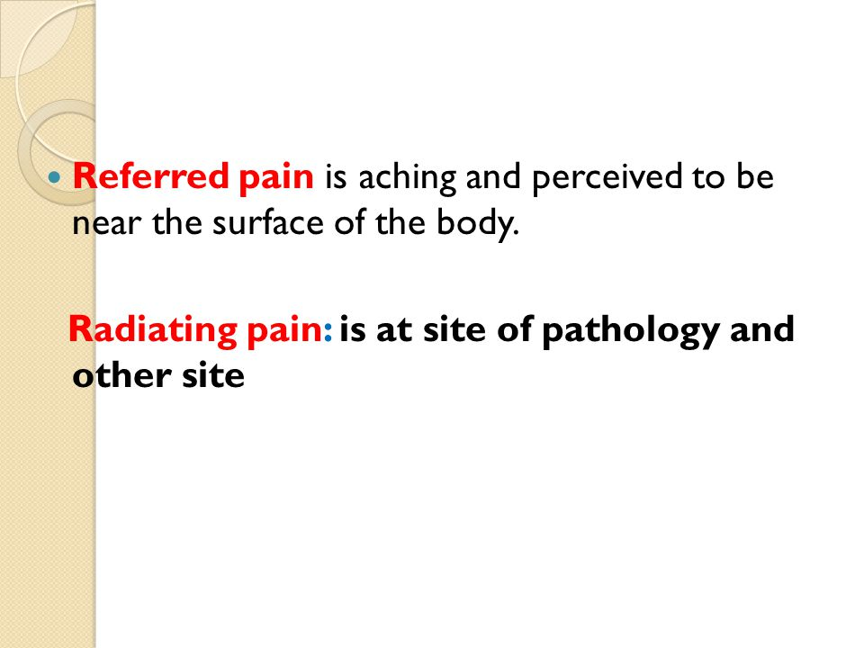 Referred pain is aching and perceived to be near the surface of the body.