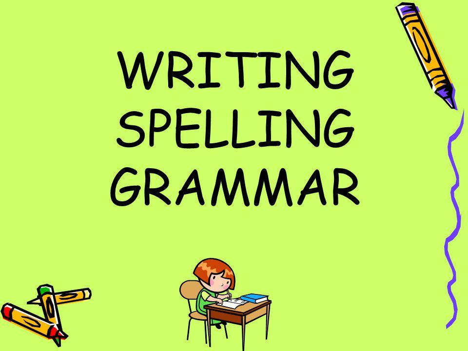 WRITING SPELLING GRAMMAR