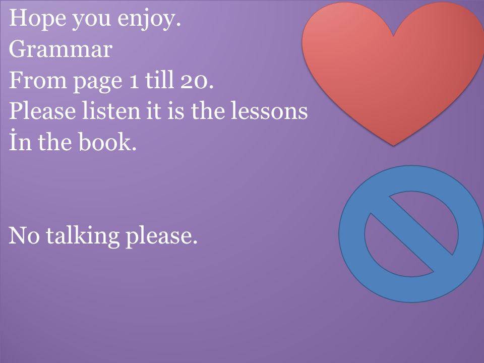 Hope you enjoy. Grammar. From page 1 till 20. Please listen it is the lessons.