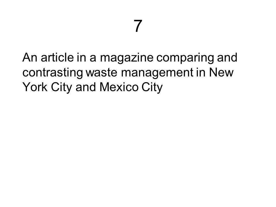 7 An article in a magazine comparing and contrasting waste management in New York City and Mexico City.