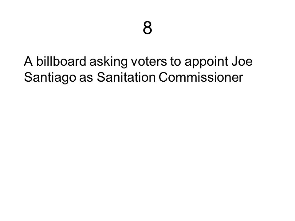 8 A billboard asking voters to appoint Joe Santiago as Sanitation Commissioner