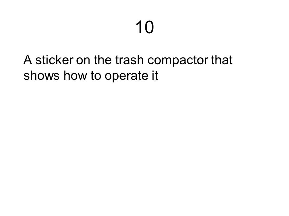 10 A sticker on the trash compactor that shows how to operate it