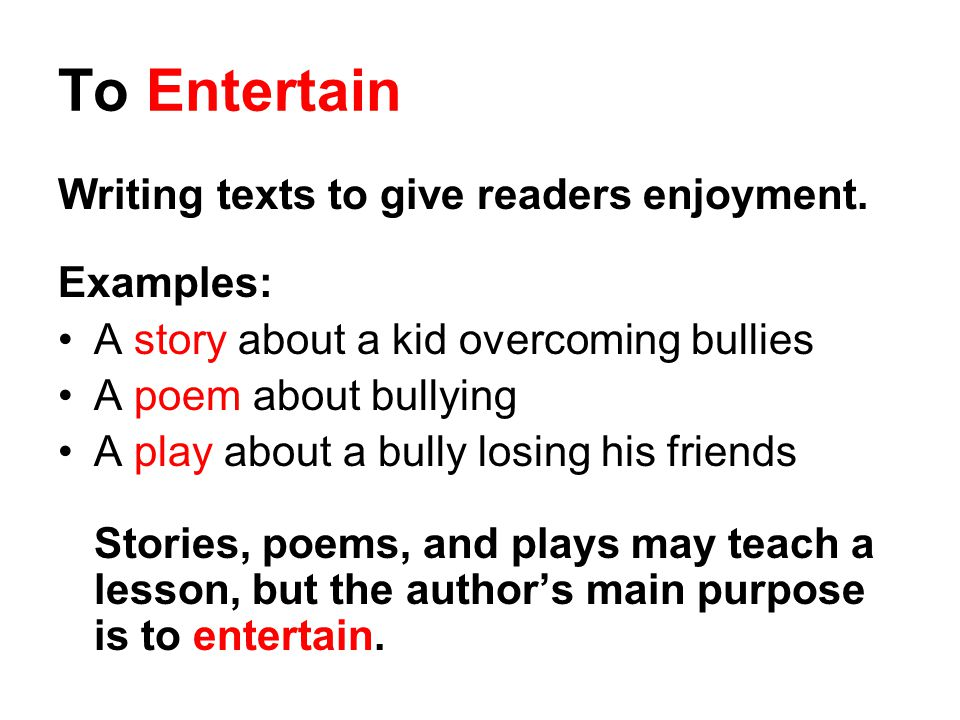 To Entertain Writing texts to give readers enjoyment. Examples: