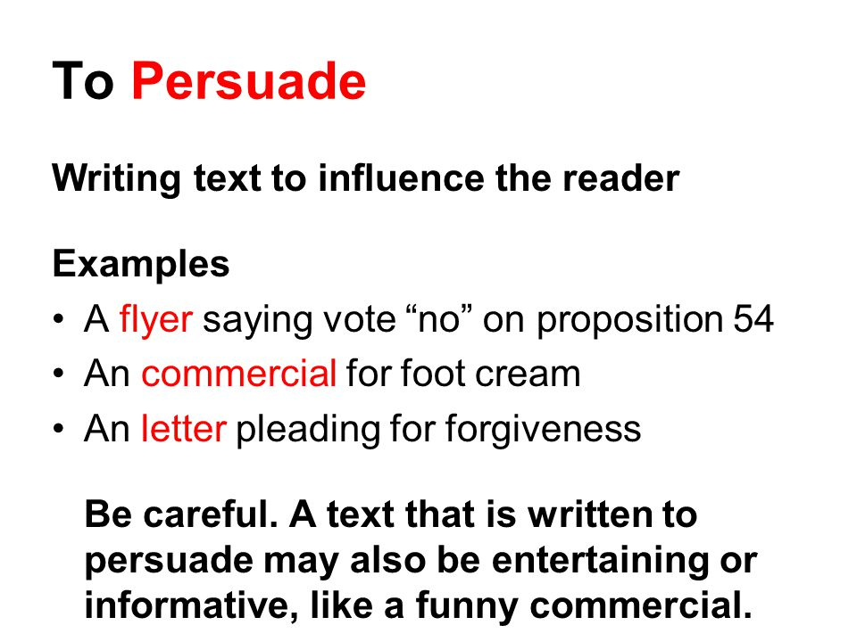 To Persuade Writing text to influence the reader Examples