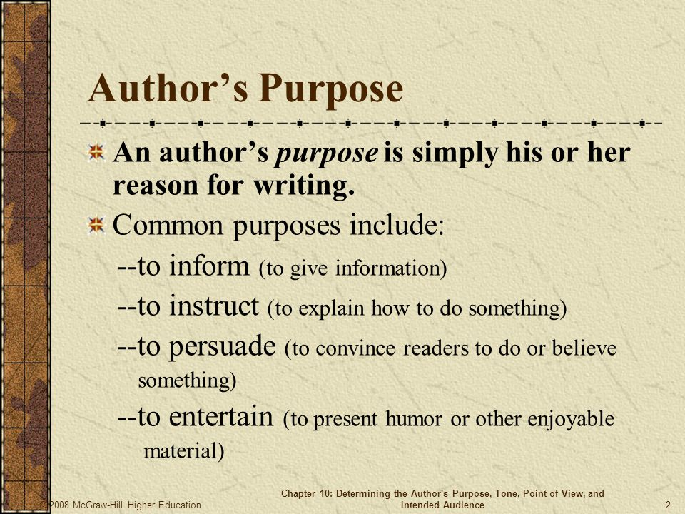 Author's Purpose An author's purpose is simply his or her reason for writing. Common purposes include: