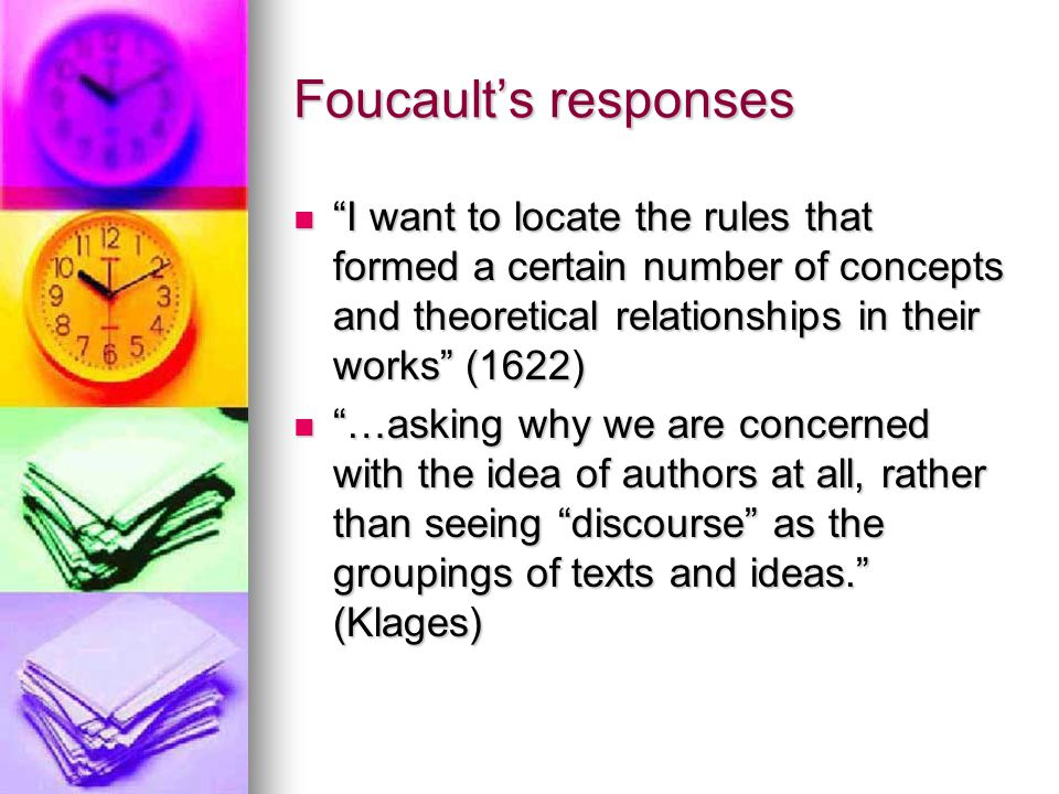 Foucault's responses I want to locate the rules that formed a certain number of concepts and theoretical relationships in their works (1622)