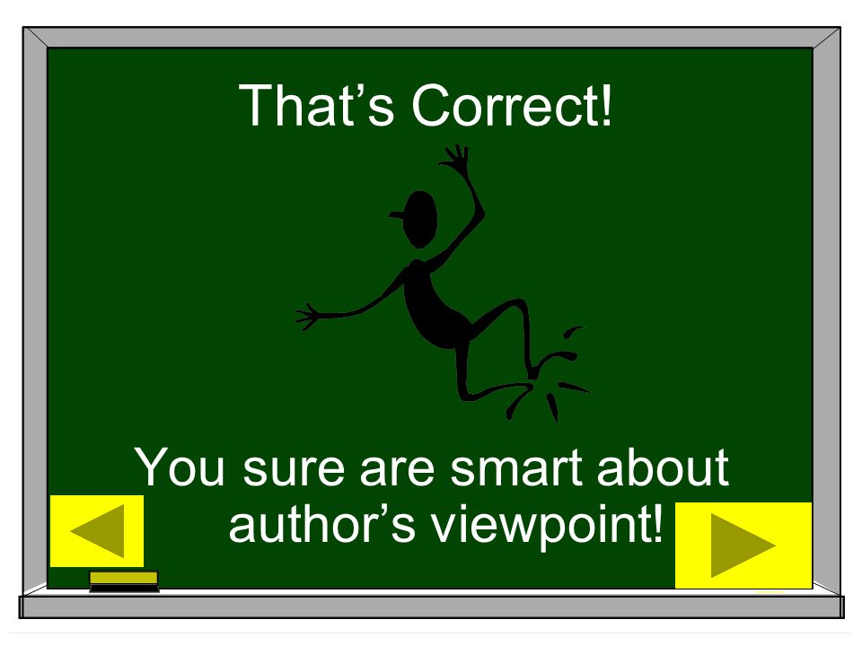 You sure are smart about author's viewpoint!