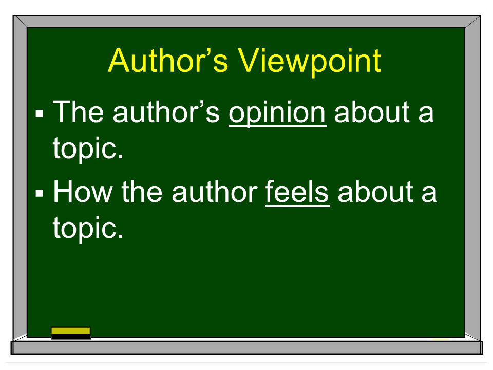Author's Viewpoint The author's opinion about a topic.