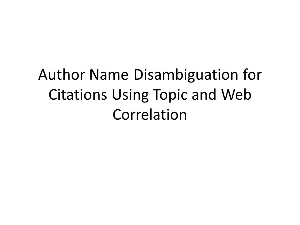 Author Name Disambiguation for Citations Using Topic and Web Correlation