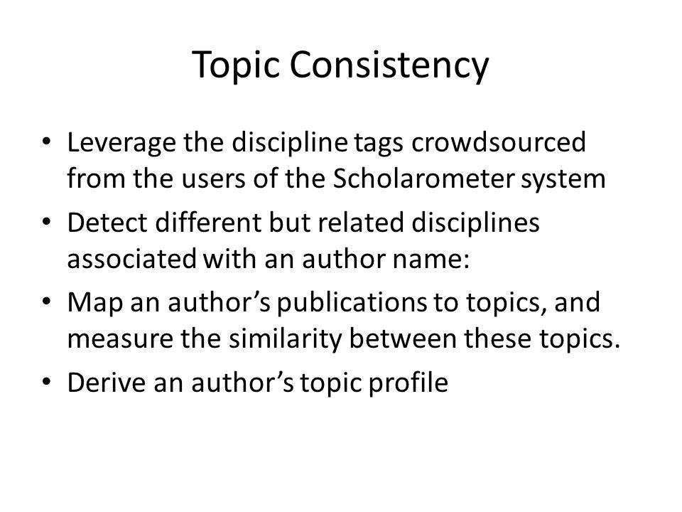 Topic Consistency Leverage the discipline tags crowdsourced from the users of the Scholarometer system.