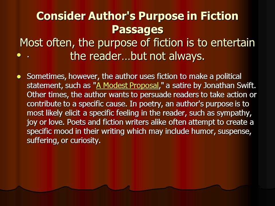 Consider Author s Purpose in Fiction Passages Most often, the purpose of fiction is to entertain the reader…but not always.