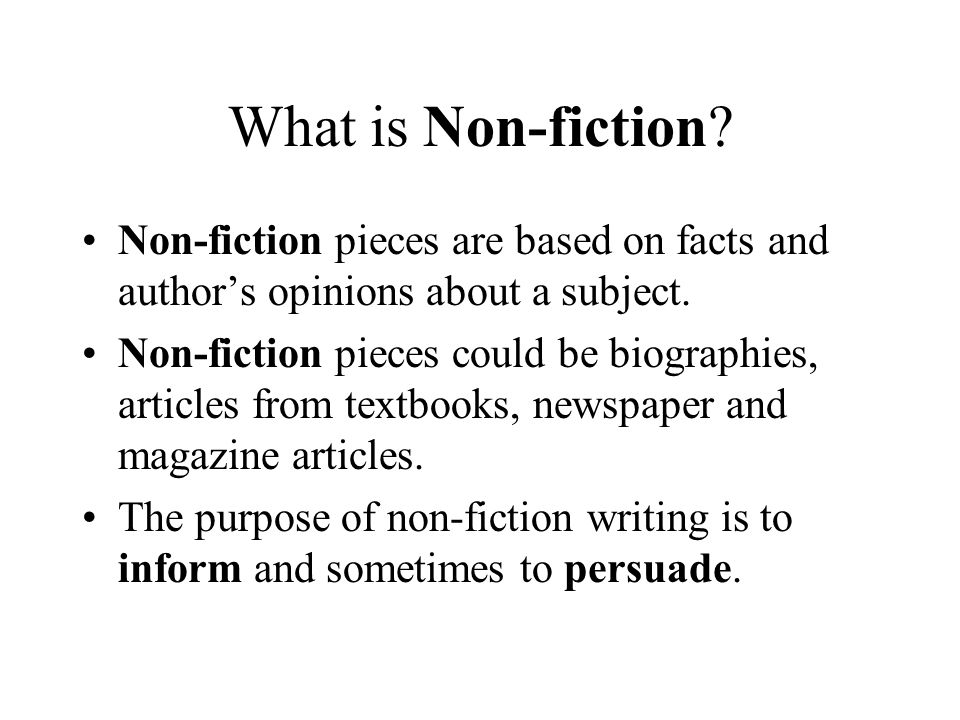 What is Non-fiction Non-fiction pieces are based on facts and author's opinions about a subject.