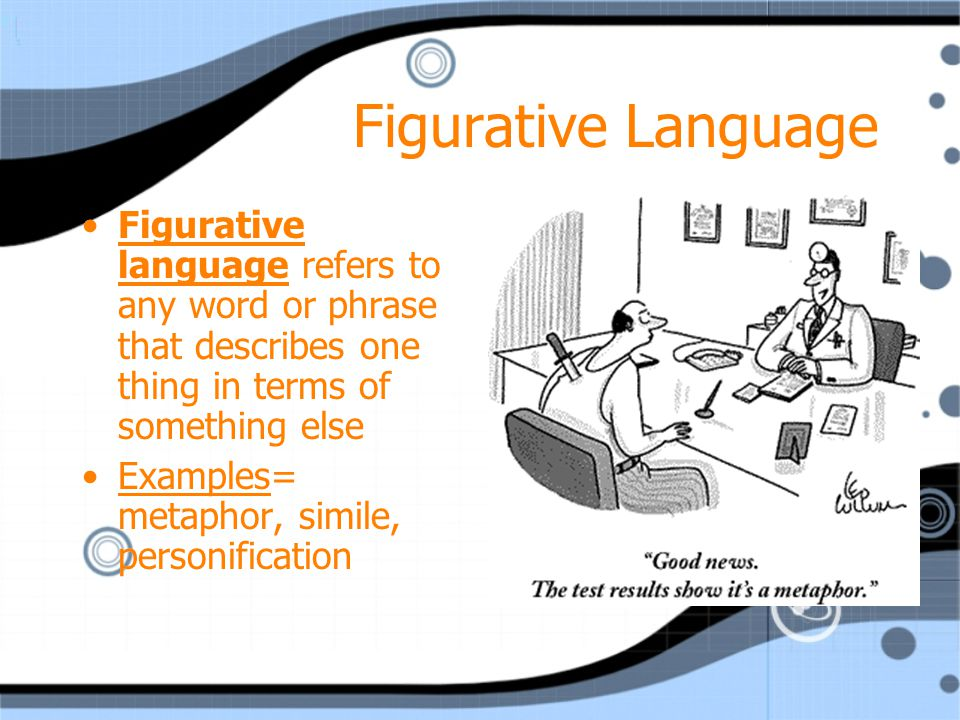 Figurative Language Figurative language refers to any word or phrase that describes one thing in terms of something else.