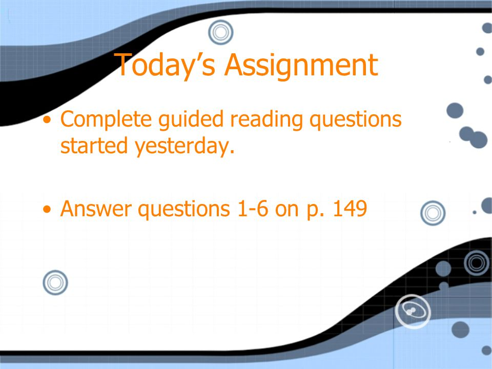 Today's Assignment Complete guided reading questions started yesterday.