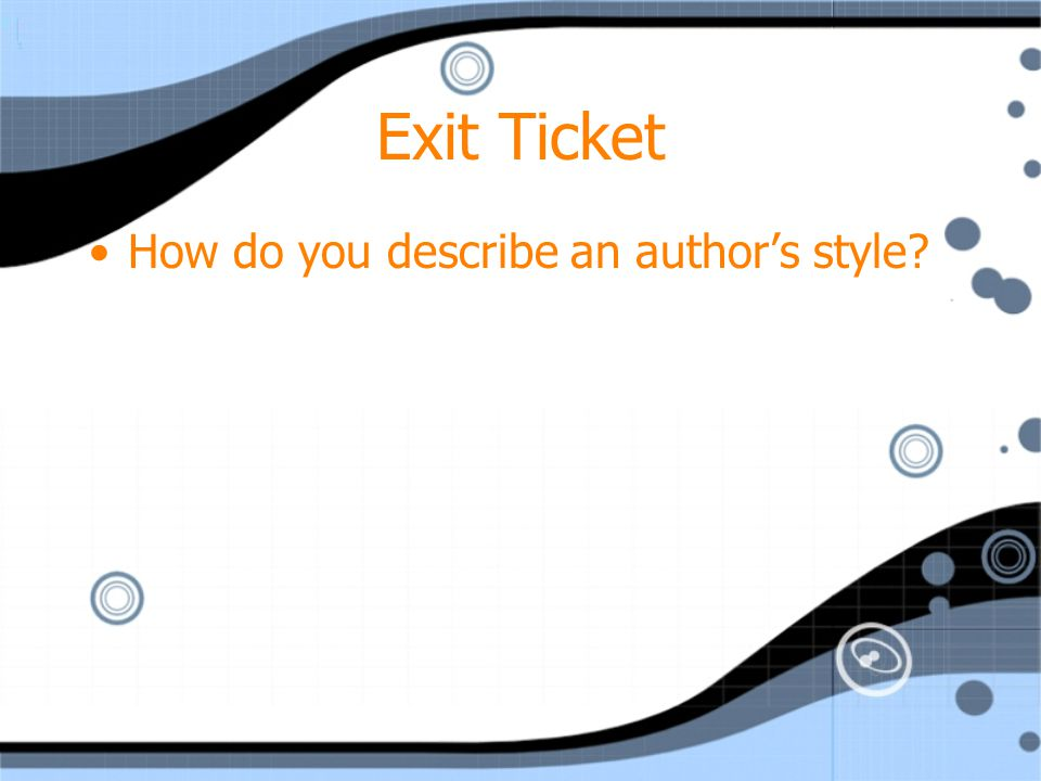 Exit Ticket How do you describe an author's style