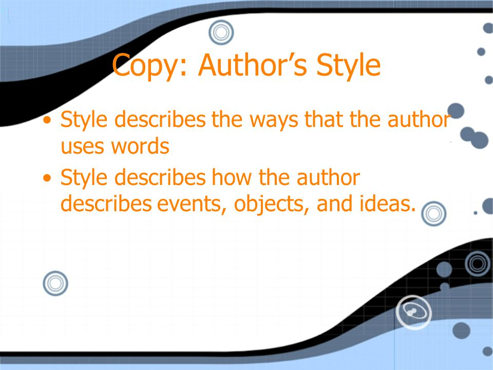 Copy: Author's Style Style describes the ways that the author uses words.