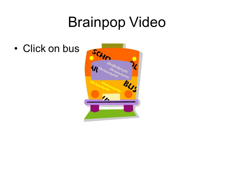 Brainpop Video Click on bus