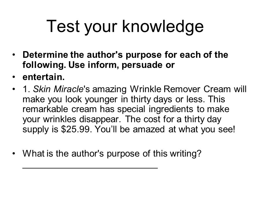 Test your knowledge Determine the author s purpose for each of the following. Use inform, persuade or.