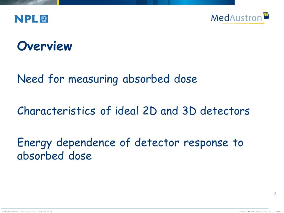 Overview Need for measuring absorbed dose Characteristics of ideal 2D and 3D detectors Energy dependence of detector response to absorbed dose