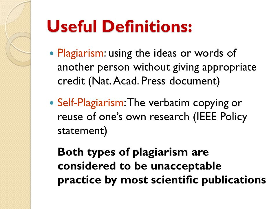 Useful Definitions: Plagiarism: using the ideas or words of another person without giving appropriate credit (Nat. Acad. Press document)
