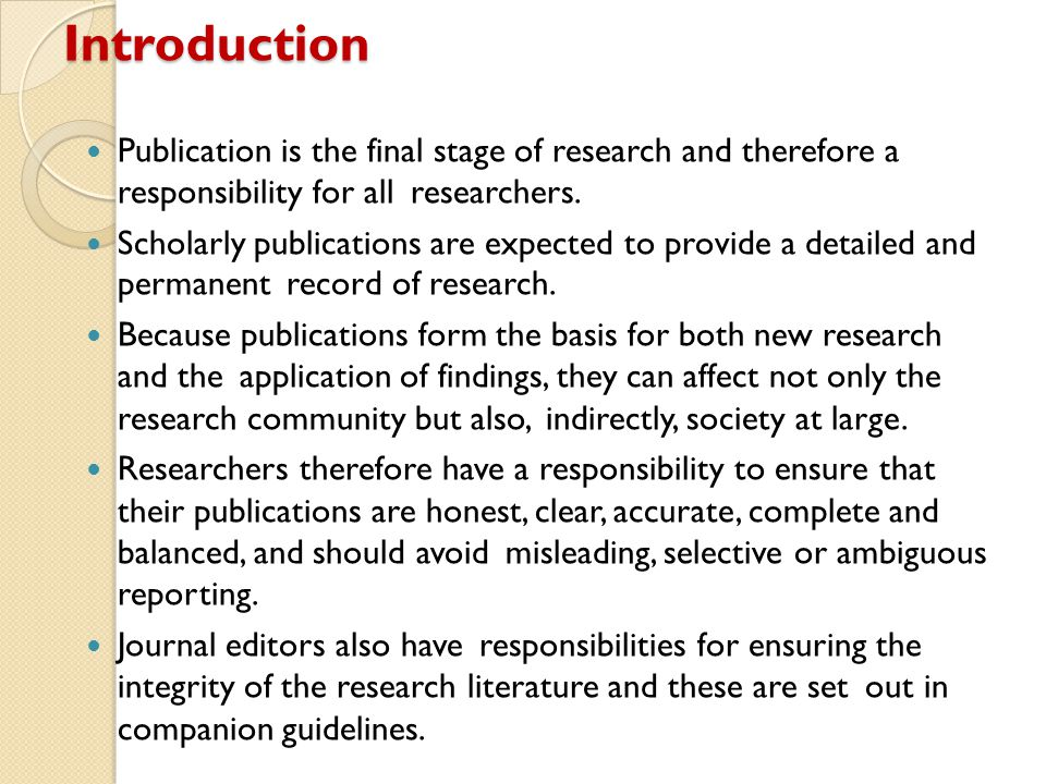 Introduction Publication is the final stage of research and therefore a responsibility for all researchers.