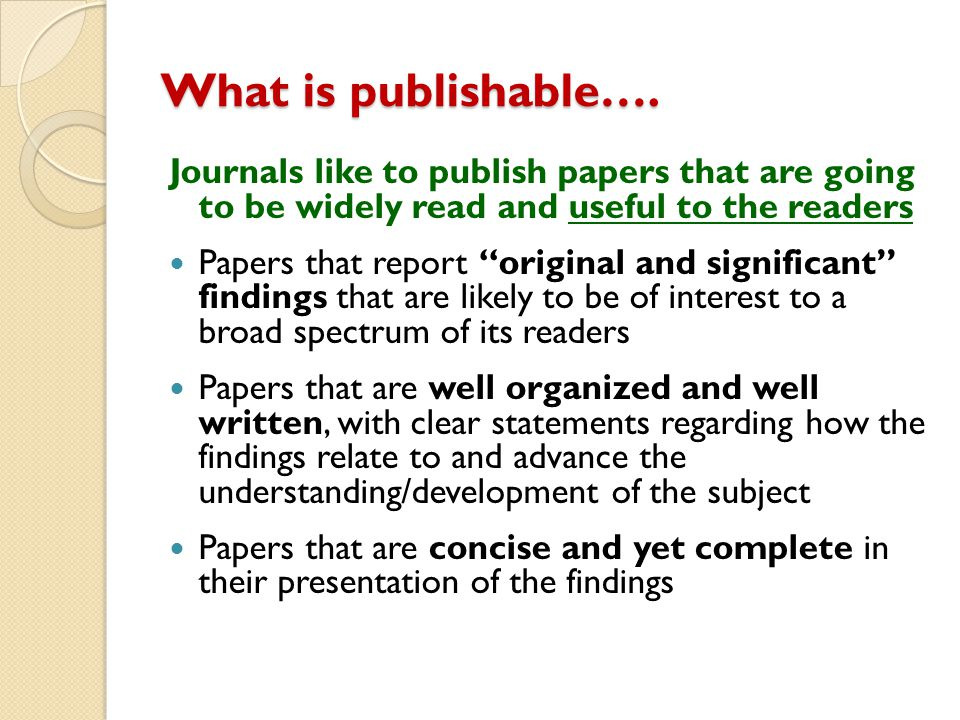 What is publishable…. Journals like to publish papers that are going to be widely read and useful to the readers.