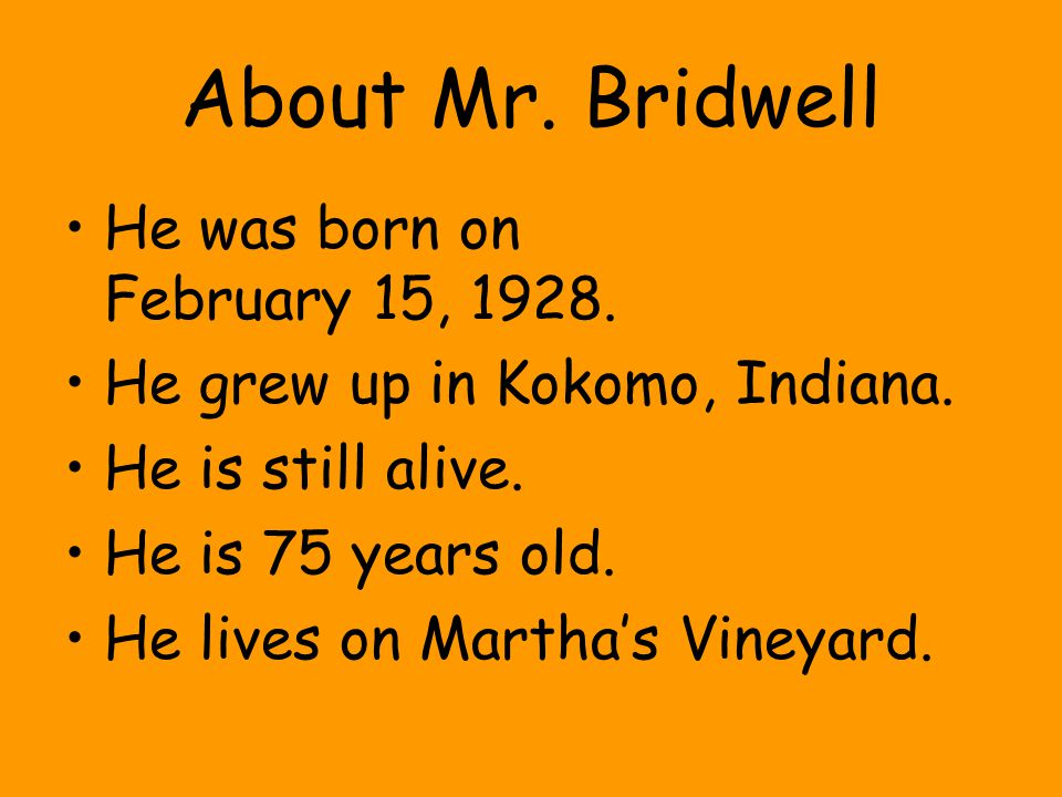 About Mr. Bridwell He was born on February 15, 1928.