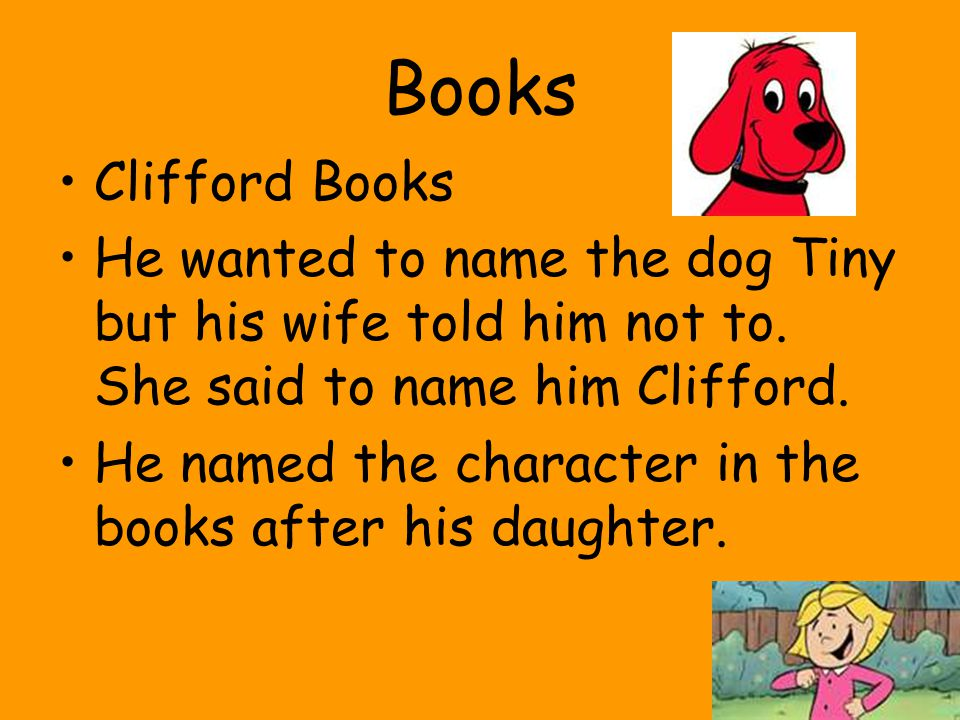 Books Clifford Books. He wanted to name the dog Tiny but his wife told him not to. She said to name him Clifford.
