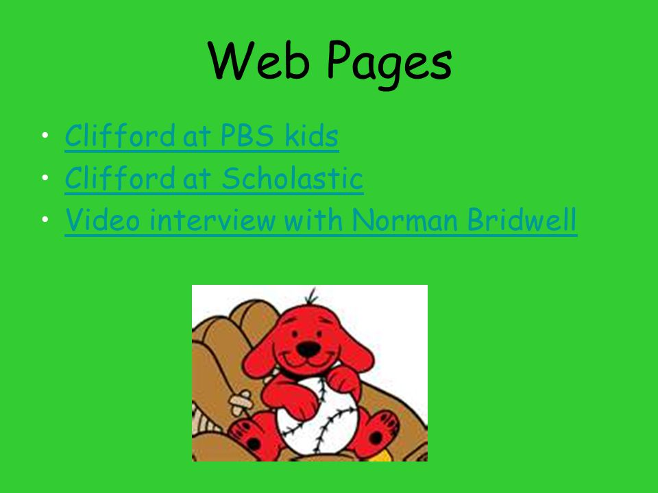 Web Pages Clifford at PBS kids Clifford at Scholastic