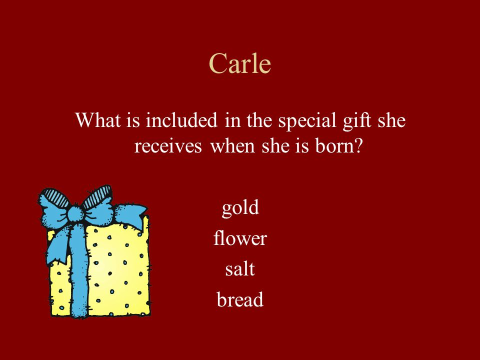 What is included in the special gift she receives when she is born