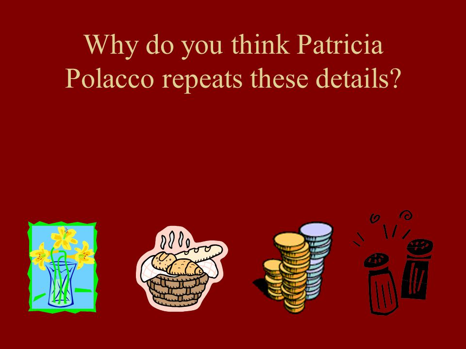 Why do you think Patricia Polacco repeats these details