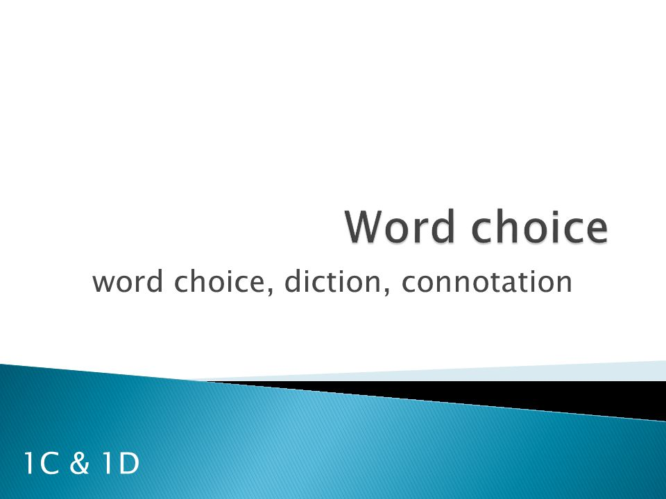 word choice, diction, connotation