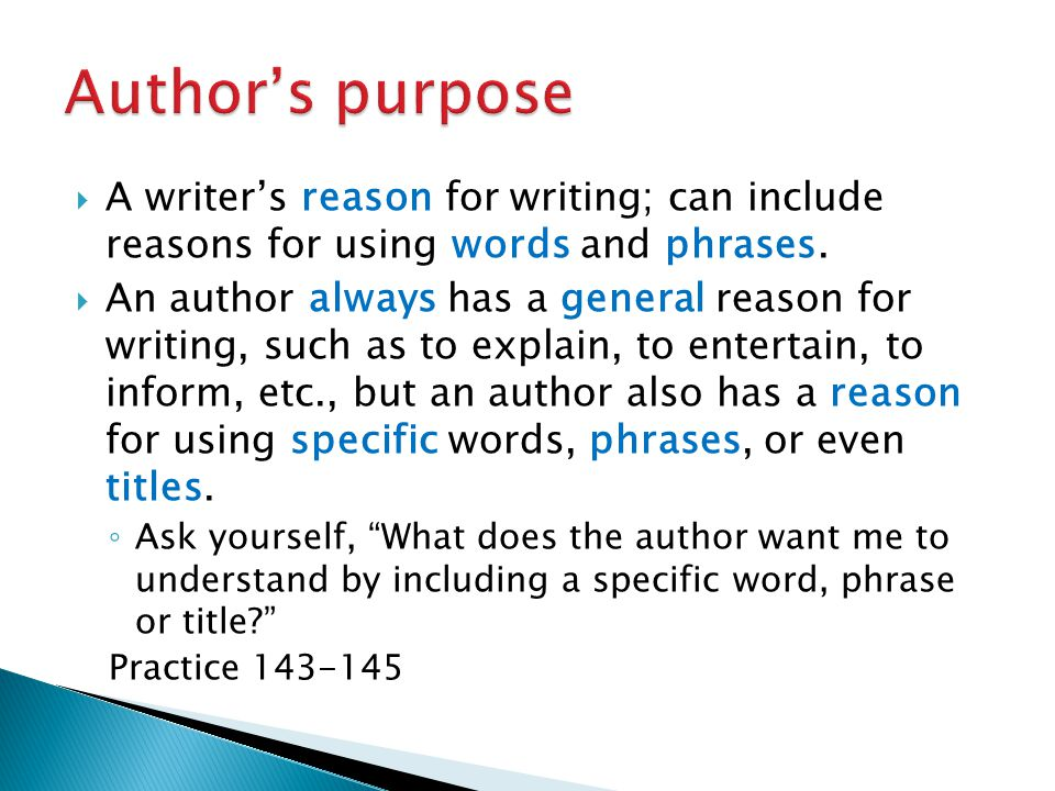 Author's purpose A writer's reason for writing; can include reasons for using words and phrases.