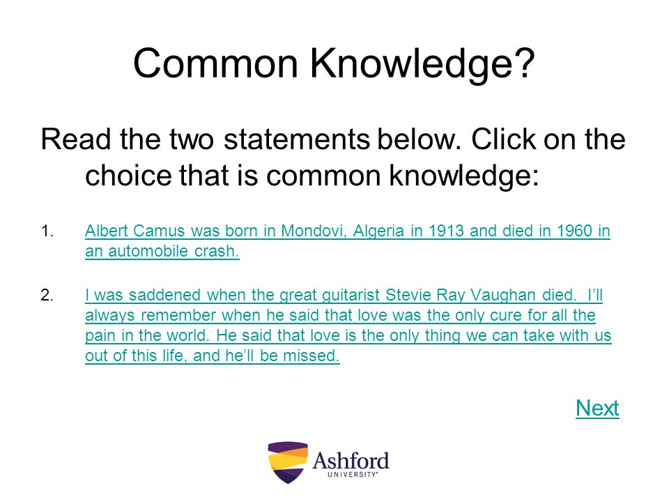Common Knowledge Read the two statements below. Click on the choice that is common knowledge: