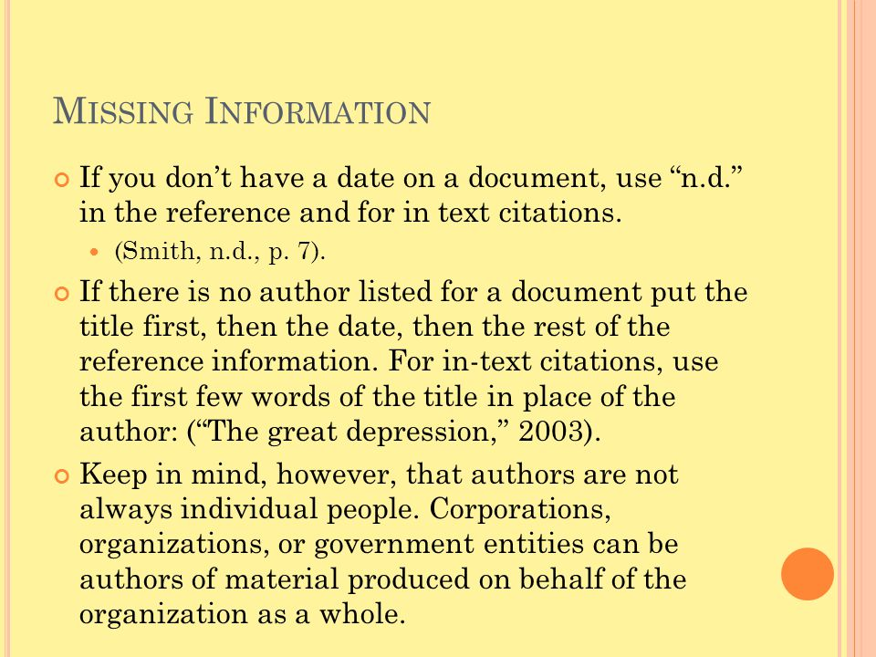 Missing Information If you don't have a date on a document, use n.d. in the reference and for in text citations.