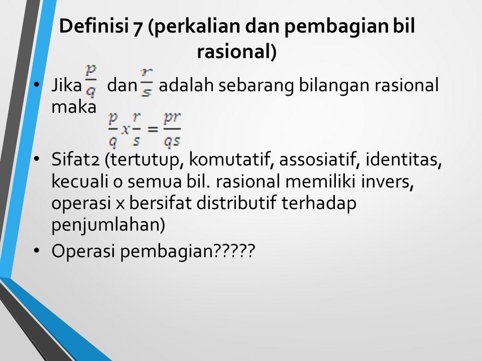 Definisi 7 (perkalian dan pembagian bil rasional)