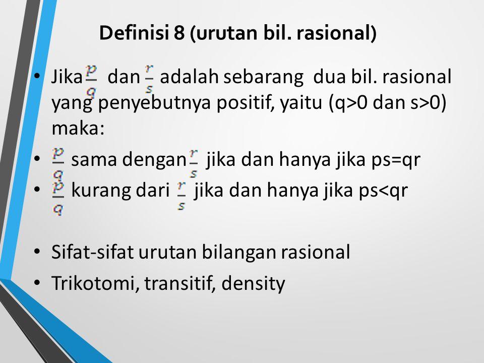 Definisi 8 (urutan bil. rasional)