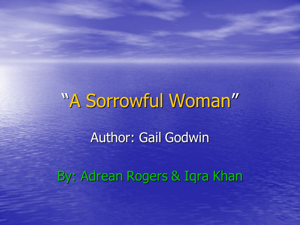 Author: Gail Godwin By: Adrean Rogers & Iqra Khan