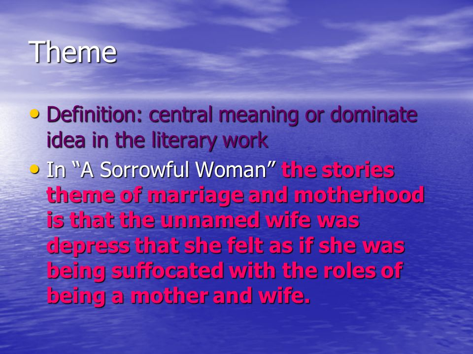Theme Definition: central meaning or dominate idea in the literary work.