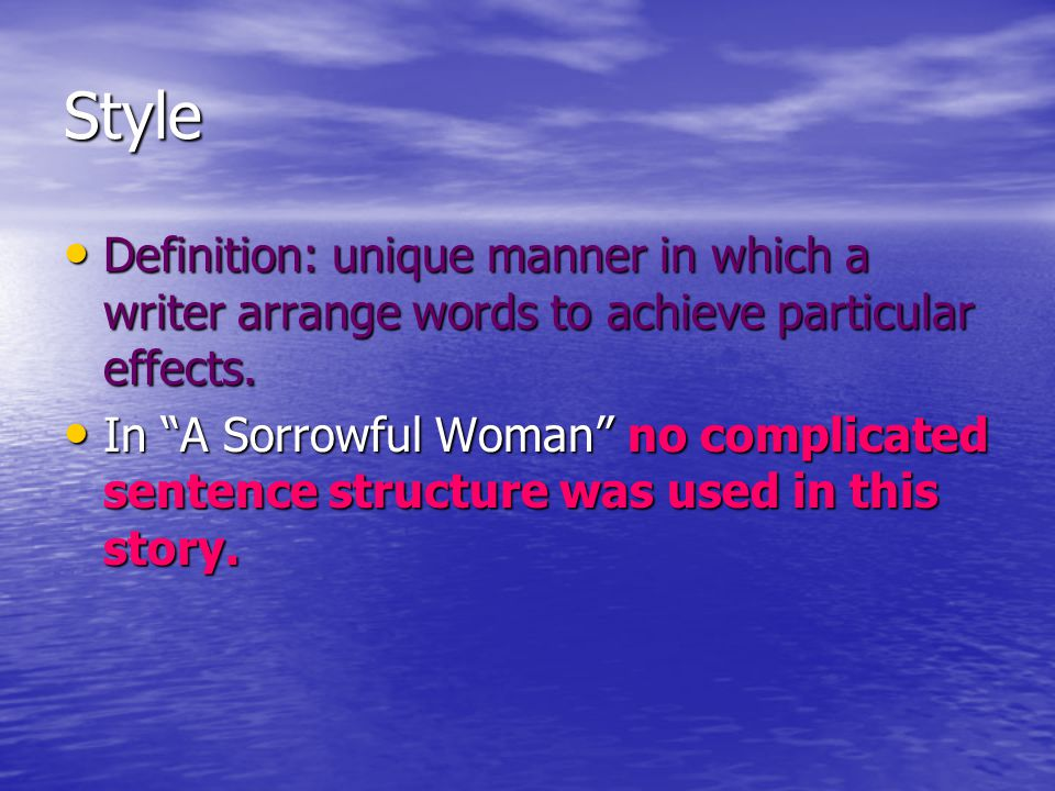 Style Definition: unique manner in which a writer arrange words to achieve particular effects.